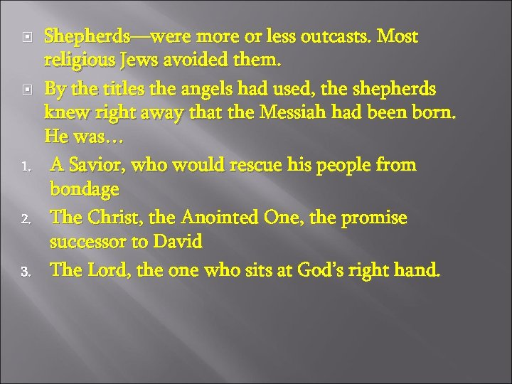 1. 2. 3. Shepherds—were more or less outcasts. Most religious Jews avoided them.