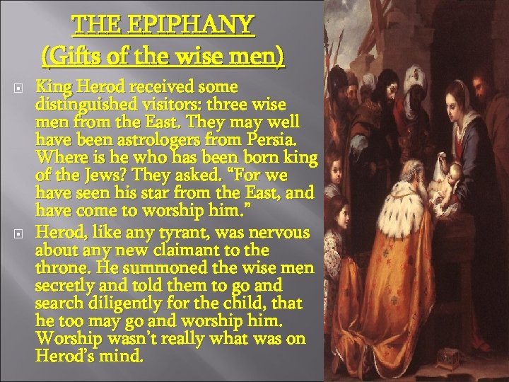 THE EPIPHANY (Gifts of the wise men) King Herod received some distinguished visitors: three