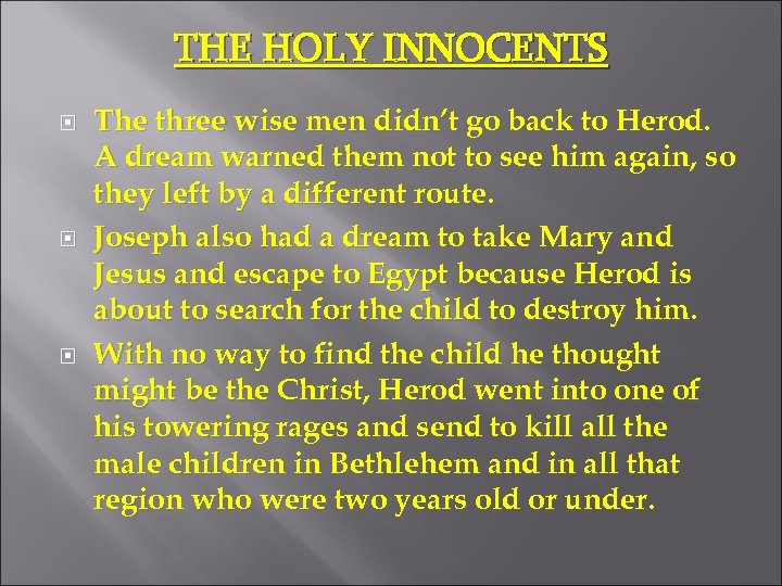 THE HOLY INNOCENTS The three wise men didn't go back to Herod. A dream