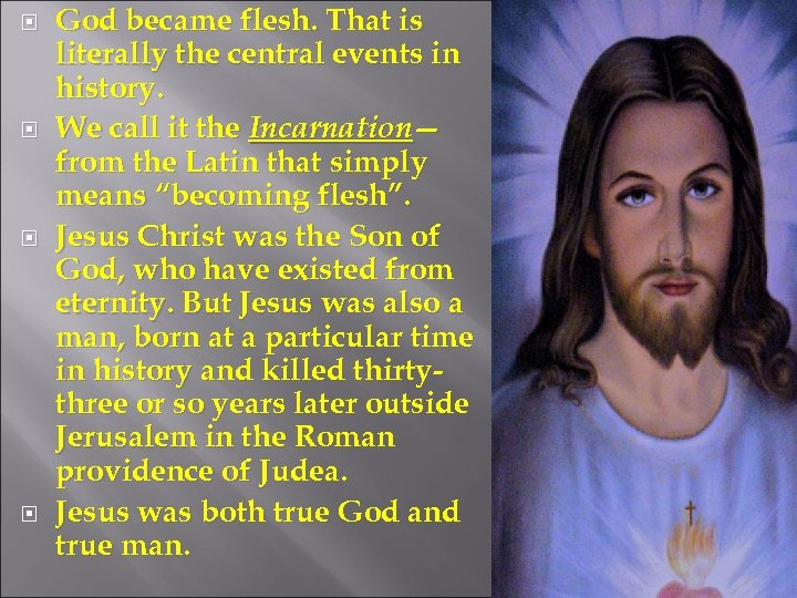 God became flesh. That is literally the central events in history. We call