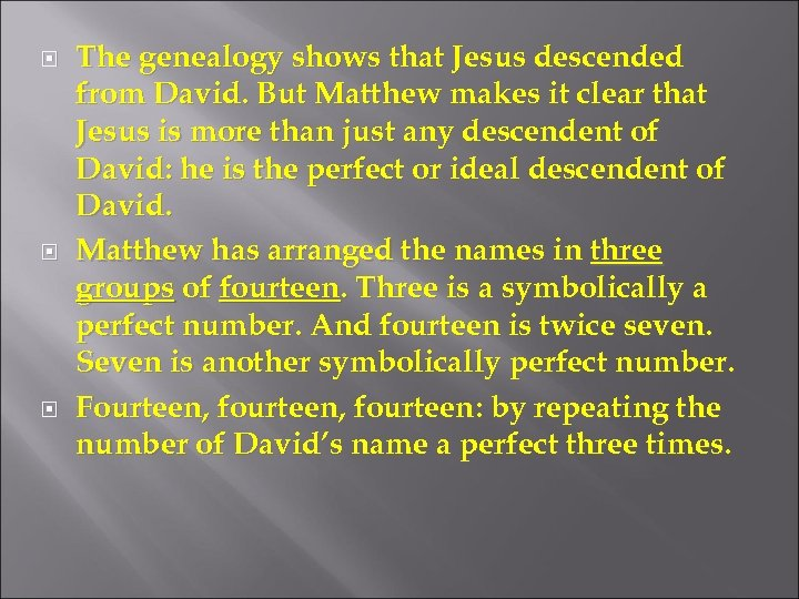 The genealogy shows that Jesus descended from David. But Matthew makes it clear