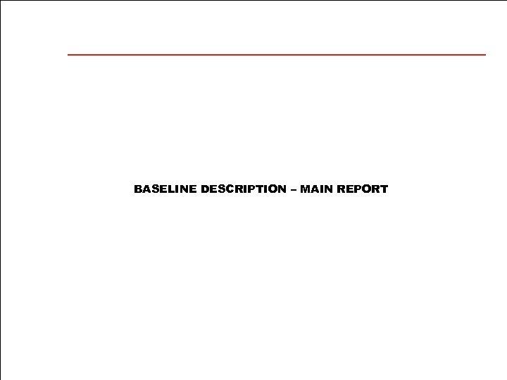 BASELINE DESCRIPTION – MAIN REPORT