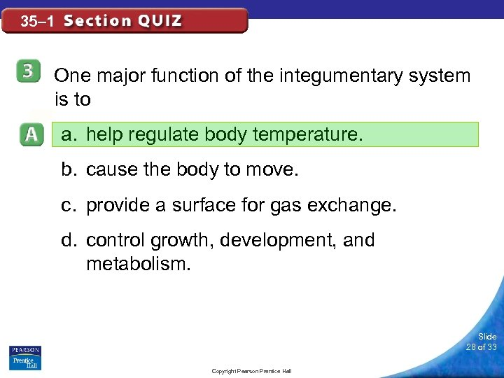 35– 1 One major function of the integumentary system is to a. help regulate