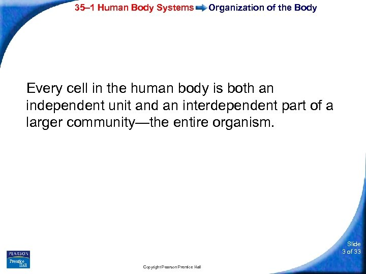 35– 1 Human Body Systems Organization of the Body Every cell in the human