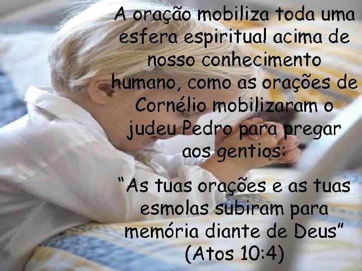 A oração mobiliza toda uma esfera espiritual acima de nosso conhecimento humano, como as