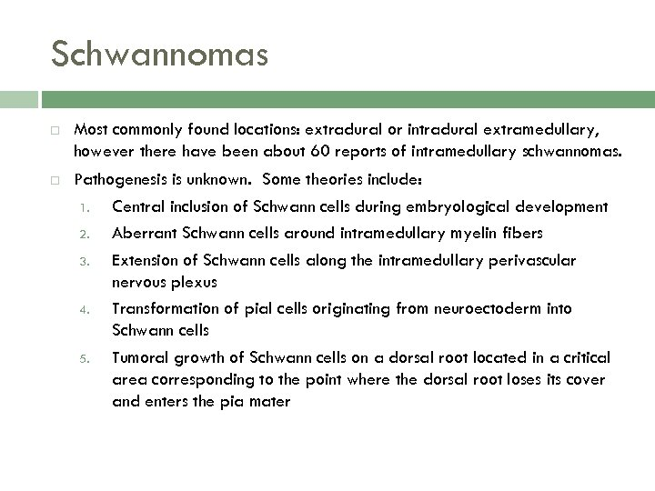 Schwannomas Most commonly found locations: extradural or intradural extramedullary, however there have been about