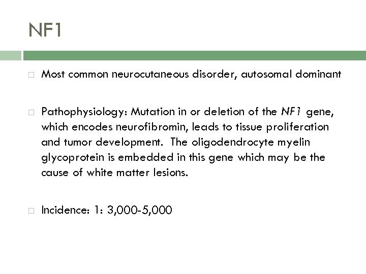 NF 1 Most common neurocutaneous disorder, autosomal dominant Pathophysiology: Mutation in or deletion of