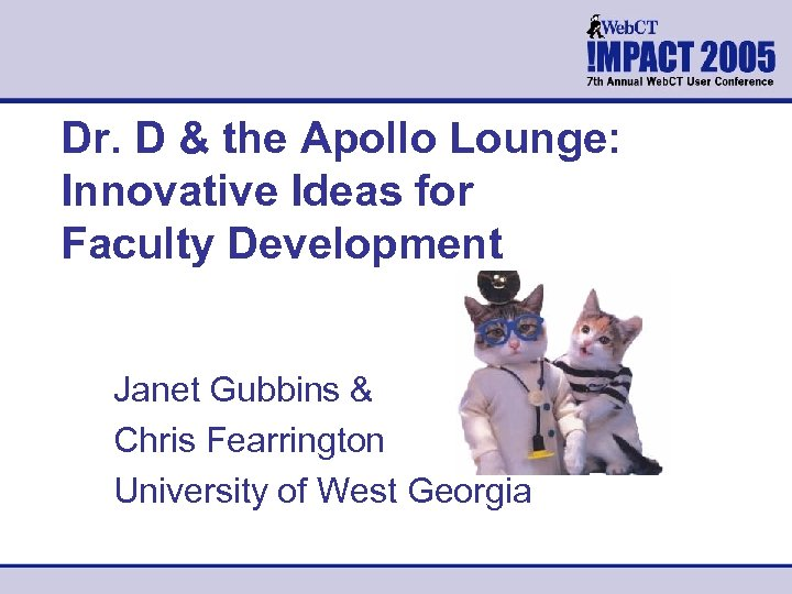 Dr. D & the Apollo Lounge: Innovative Ideas for Faculty Development Janet Gubbins &