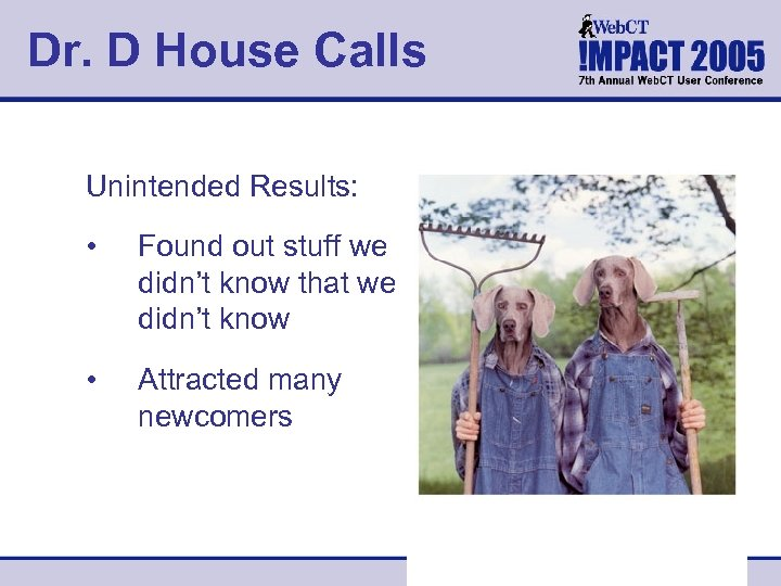 Dr. D House Calls Unintended Results: • Found out stuff we didn't know that
