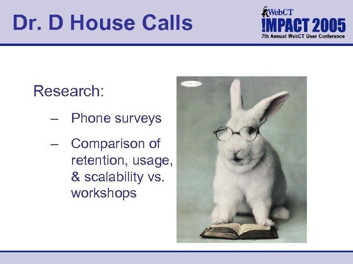Dr. D House Calls Research: – Phone surveys – Comparison of retention, usage, &