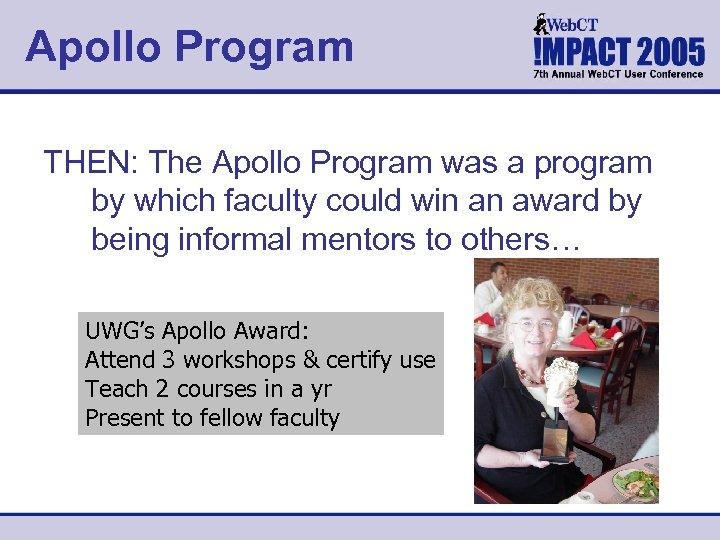 Apollo Program THEN: The Apollo Program was a program by which faculty could win