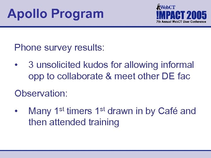 Apollo Program Phone survey results: • 3 unsolicited kudos for allowing informal opp to