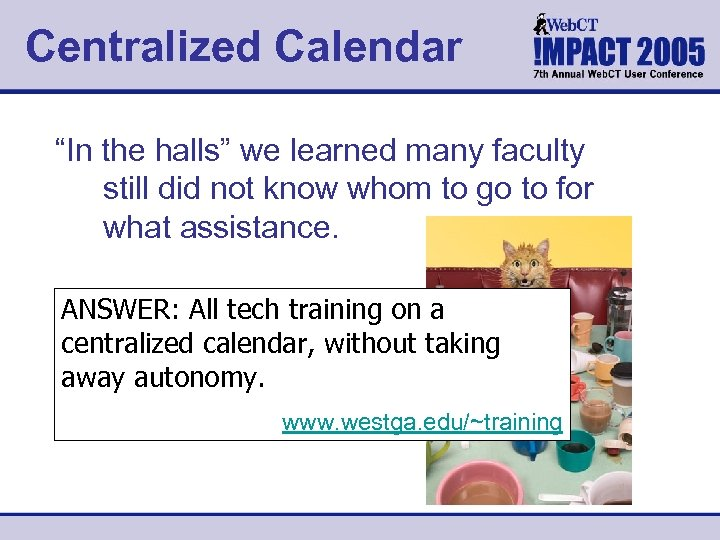 "Centralized Calendar ""In the halls"" we learned many faculty still did not know whom"