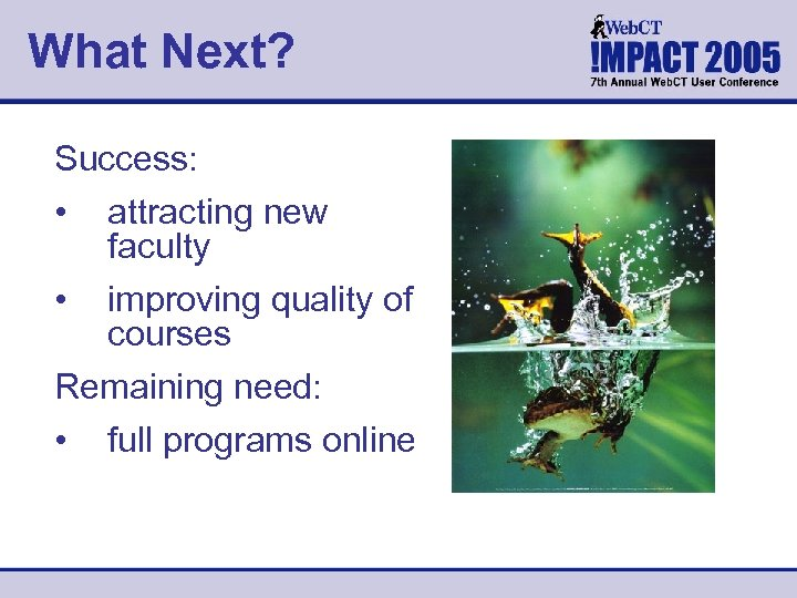 What Next? Success: • attracting new faculty • improving quality of courses Remaining need: