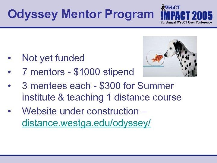 Odyssey Mentor Program • • Not yet funded 7 mentors - $1000 stipend 3