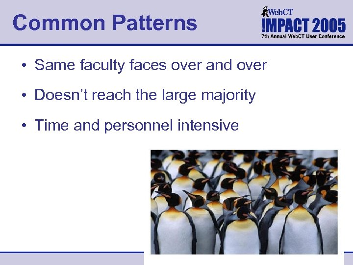 Common Patterns • Same faculty faces over and over • Doesn't reach the large