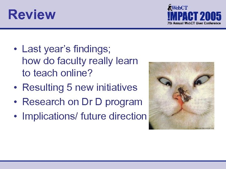 Review • Last year's findings; how do faculty really learn to teach online? •
