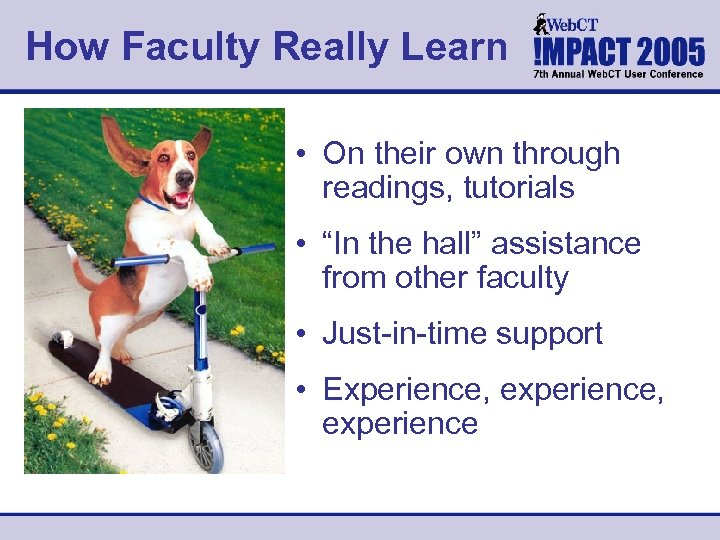 "How Faculty Really Learn • On their own through readings, tutorials • ""In the"