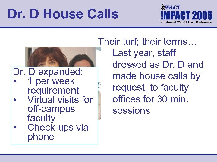 Dr. D House Calls Their turf; their terms… Last year, staff dressed as Dr.