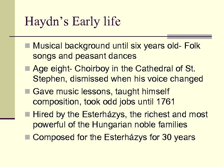 Haydn's Early life n Musical background until six years old- Folk songs and peasant