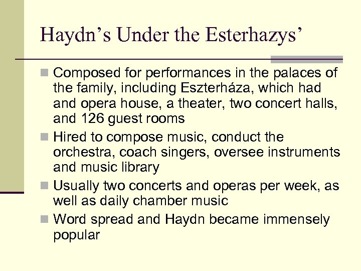 Haydn's Under the Esterhazys' n Composed for performances in the palaces of the family,