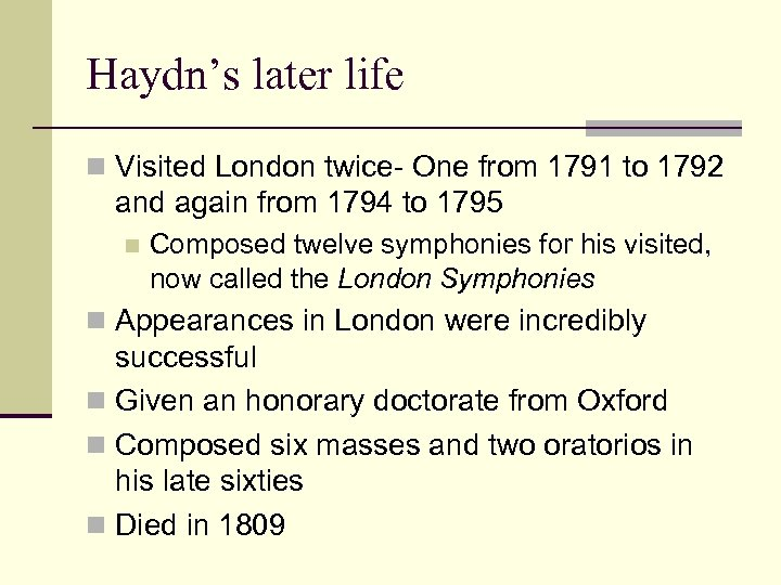Haydn's later life n Visited London twice- One from 1791 to 1792 and again