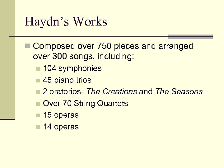 Haydn's Works n Composed over 750 pieces and arranged over 300 songs, including: 104