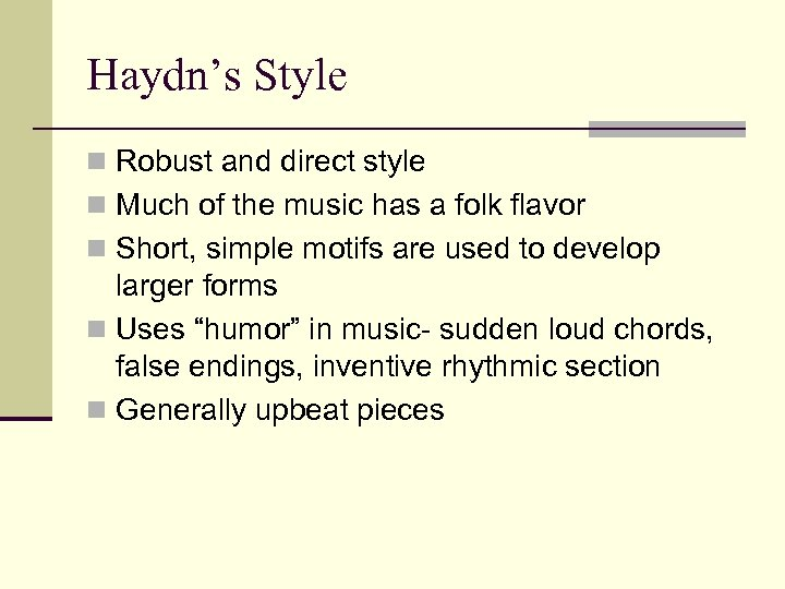 Haydn's Style n Robust and direct style n Much of the music has a