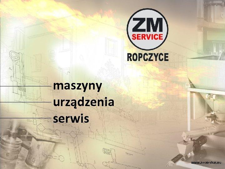 maszyny urządzenia serwis www. zmservice. eu