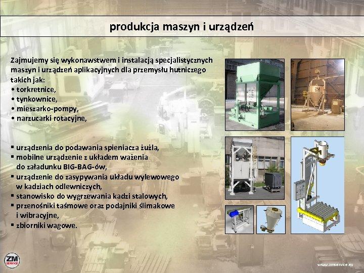 produkcja maszyn i urządzeń Zajmujemy się wykonawstwem i instalacją specjalistycznych maszyn i urządzeń aplikacyjnych