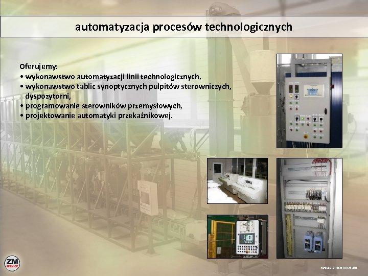 automatyzacja procesów technologicznych Oferujemy: • wykonawstwo automatyzacji linii technologicznych, • wykonawstwo tablic synoptycznych pulpitów