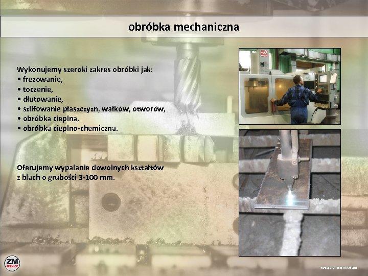 obróbka mechaniczna Wykonujemy szeroki zakres obróbki jak: • frezowanie, • toczenie, • dłutowanie, •