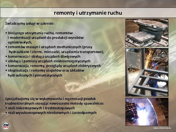 remonty i utrzymanie ruchu Świadczymy usługi w zakresie: • bieżącego utrzymania ruchu, remontów i