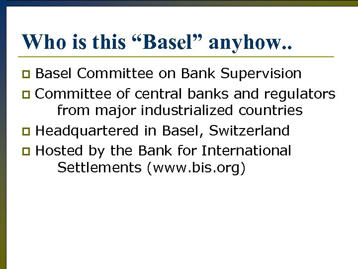 """Who is this """"Basel"""" anyhow. . Basel Committee on Bank Supervision p Committee of"""