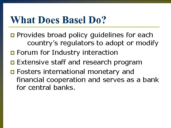 What Does Basel Do? Provides broad policy guidelines for each country's regulators to adopt