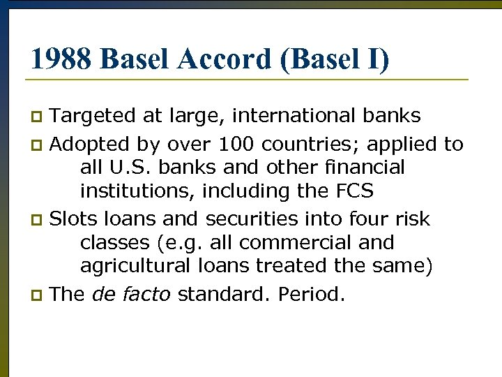 1988 Basel Accord (Basel I) Targeted at large, international banks p Adopted by over