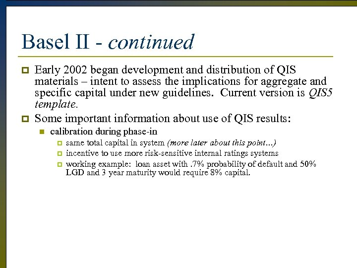 Basel II - continued p p Early 2002 began development and distribution of QIS