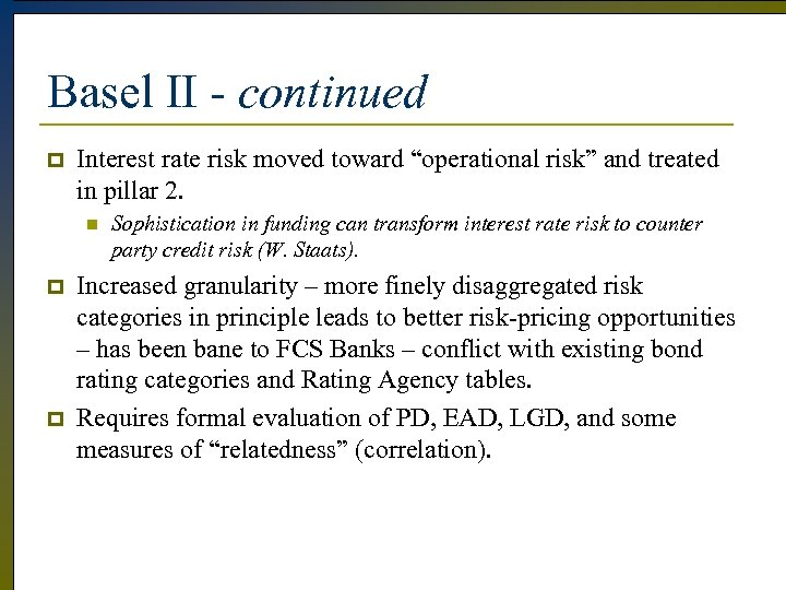 """Basel II - continued p Interest rate risk moved toward """"operational risk"""" and treated"""