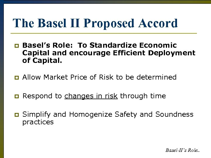 The Basel II Proposed Accord p Basel's Role: To Standardize Economic Capital and encourage