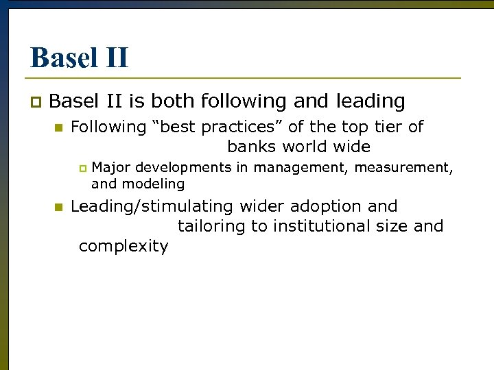 """Basel II p Basel II is both following and leading n Following """"best practices"""""""