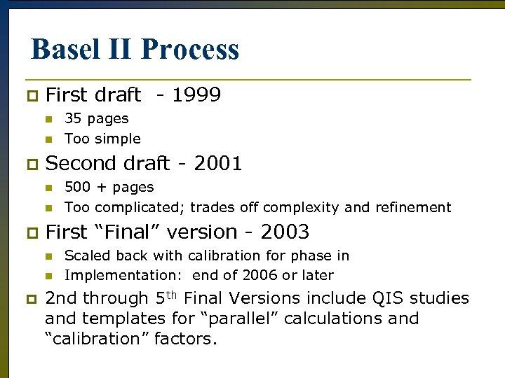 Basel II Process p First draft - 1999 n n p Second draft -
