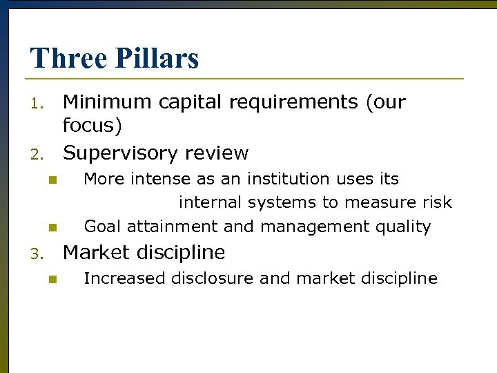 Three Pillars Minimum capital requirements (our focus) Supervisory review 1. 2. n n More