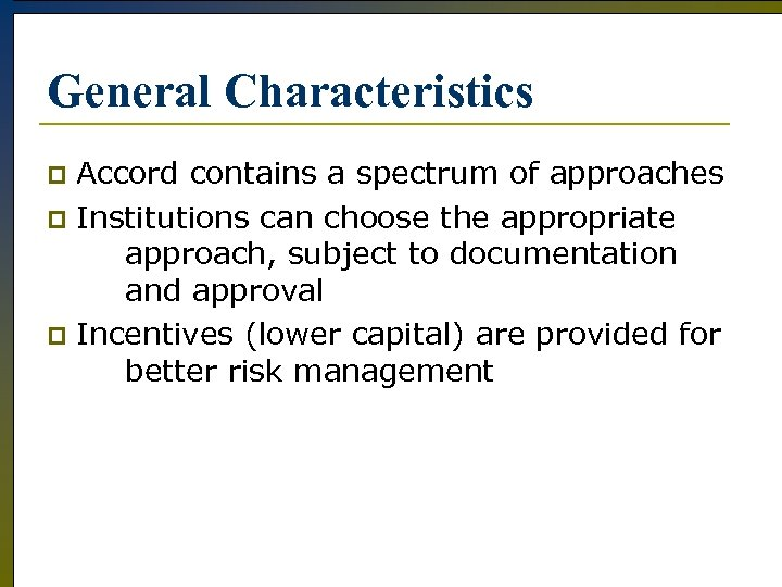 General Characteristics Accord contains a spectrum of approaches p Institutions can choose the appropriate