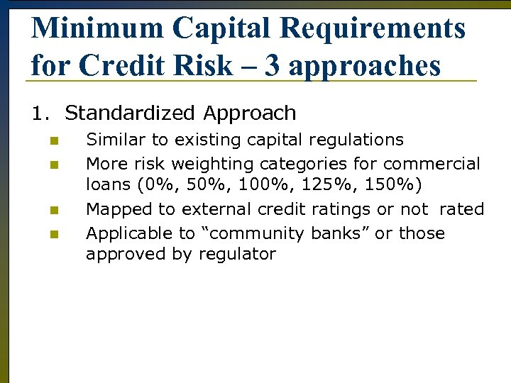 Minimum Capital Requirements for Credit Risk – 3 approaches 1. Standardized Approach n n