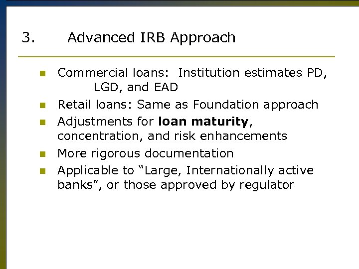 3. Advanced IRB Approach n n n Commercial loans: Institution estimates PD, LGD, and