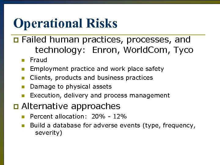 Operational Risks p Failed human practices, processes, and technology: Enron, World. Com, Tyco n
