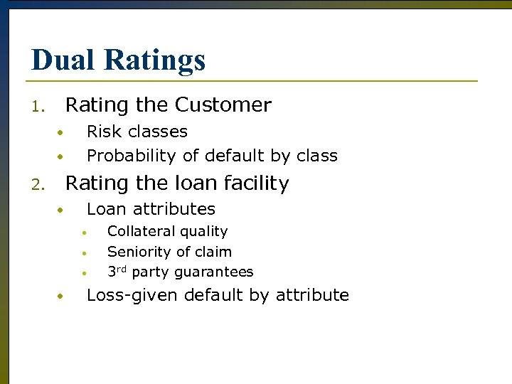 Dual Ratings Rating the Customer 1. • • Risk classes Probability of default by