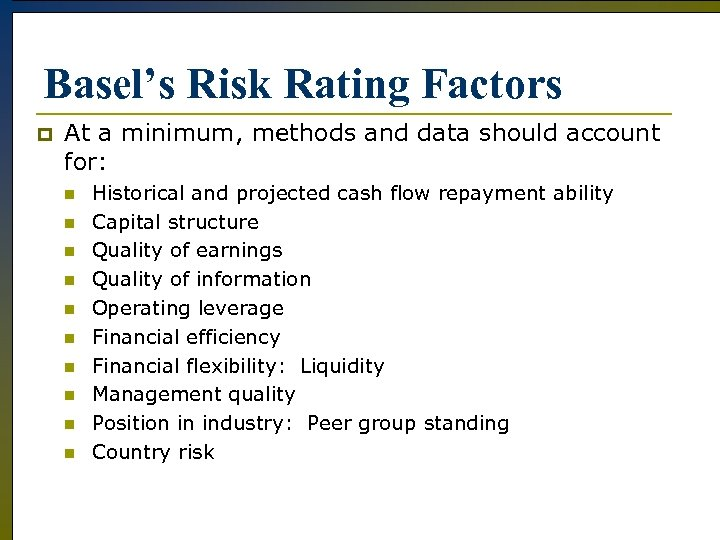 Basel's Risk Rating Factors p At a minimum, methods and data should account for: