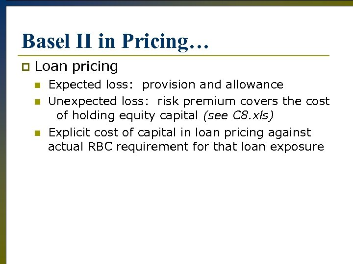 Basel II in Pricing… p Loan pricing n n n Expected loss: provision and