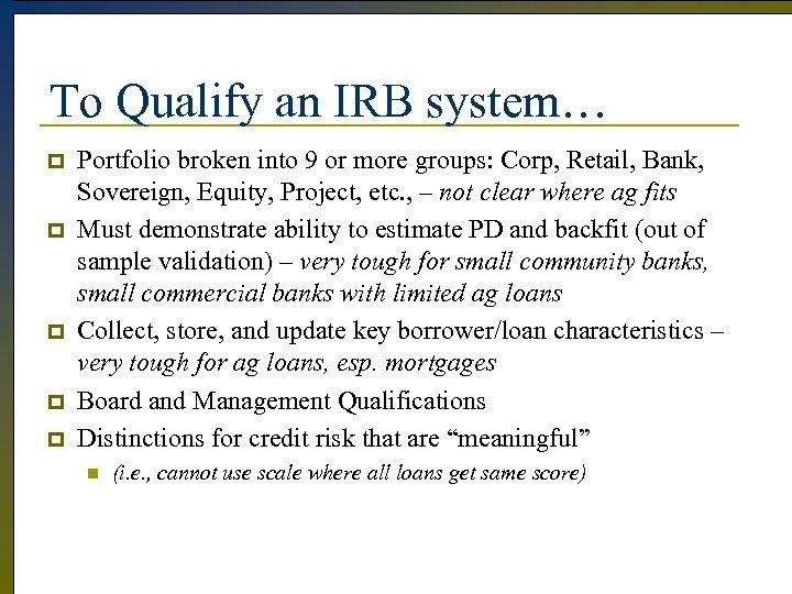 To Qualify an IRB system… p p p Portfolio broken into 9 or more